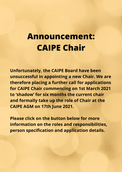 Announcement_ CAIPE Chair Unfortunately, the CAIPE Board have been unsuccessful in appointing a new Chair. We are therefore placing a further call for applications for CAIPE Chair commencing on 1st March 2021 to 'sh